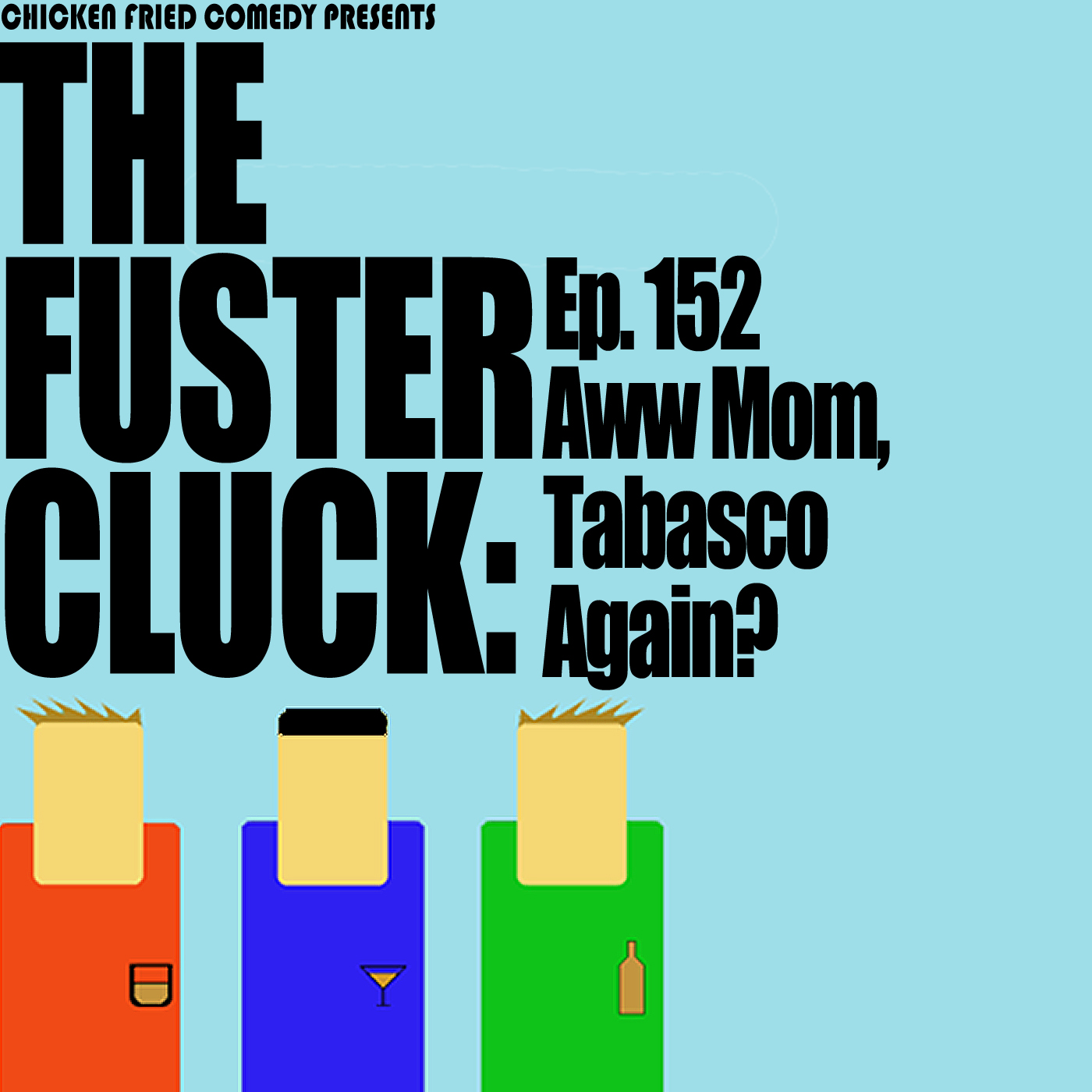 The Fustercluck Ep 152: Aww Mom, Tabasco Again?