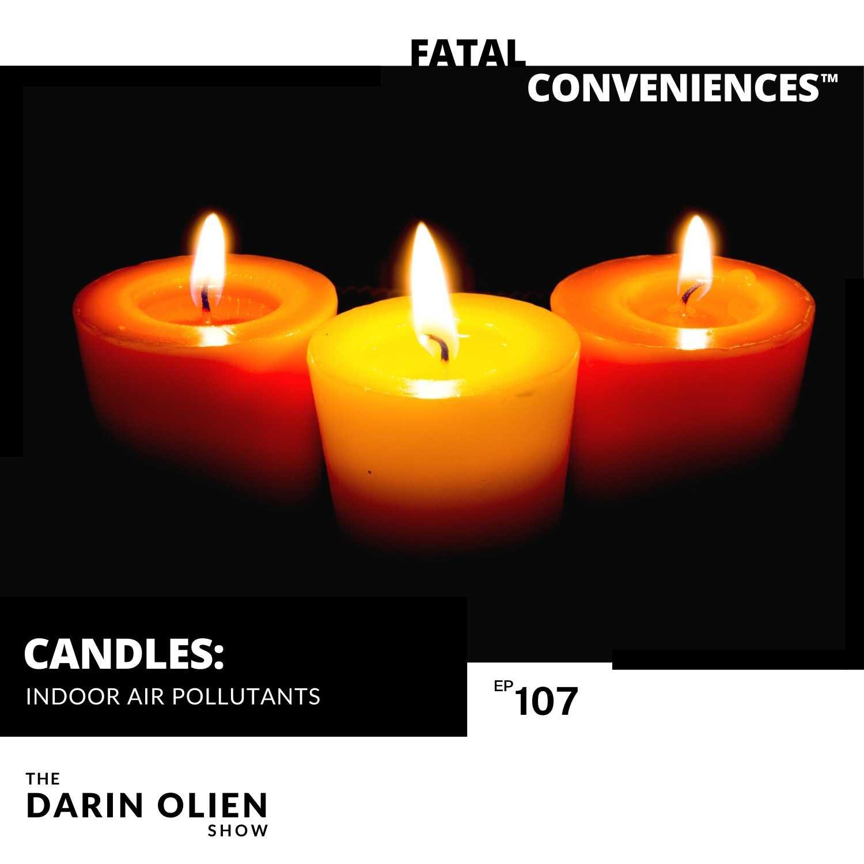 #107 Fatal Conveniences™: Candles: Indoor Air Pollutants