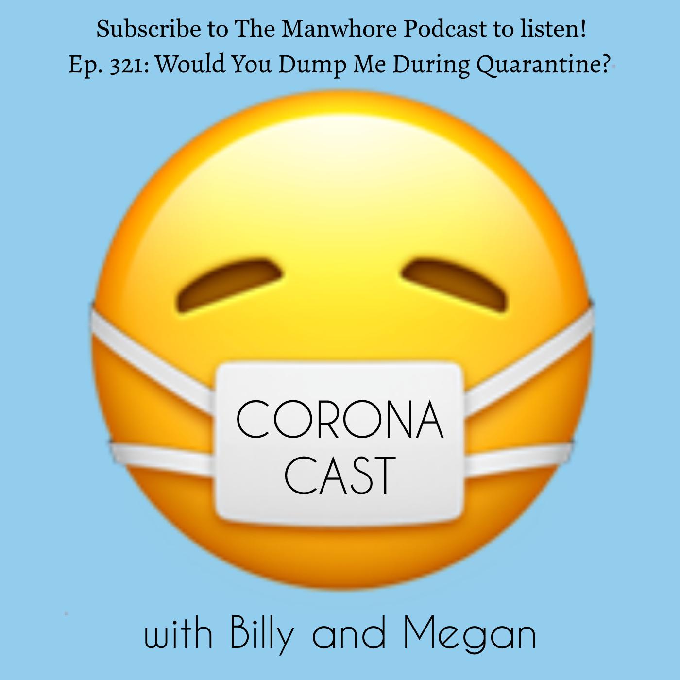 The Manwhore Podcast: A Sex-Positive Quest - Ep. 321: Corona Cast Part 6 - Would You Dump Me During Quarantine?