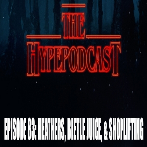 Th hype podcast episode #83 Heathers beetle juice and shoplifting