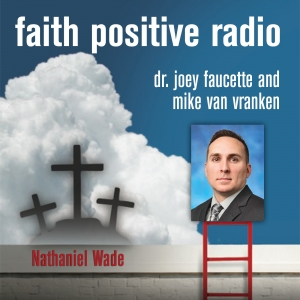 Faith Positive Radio: Nathaniel Wade