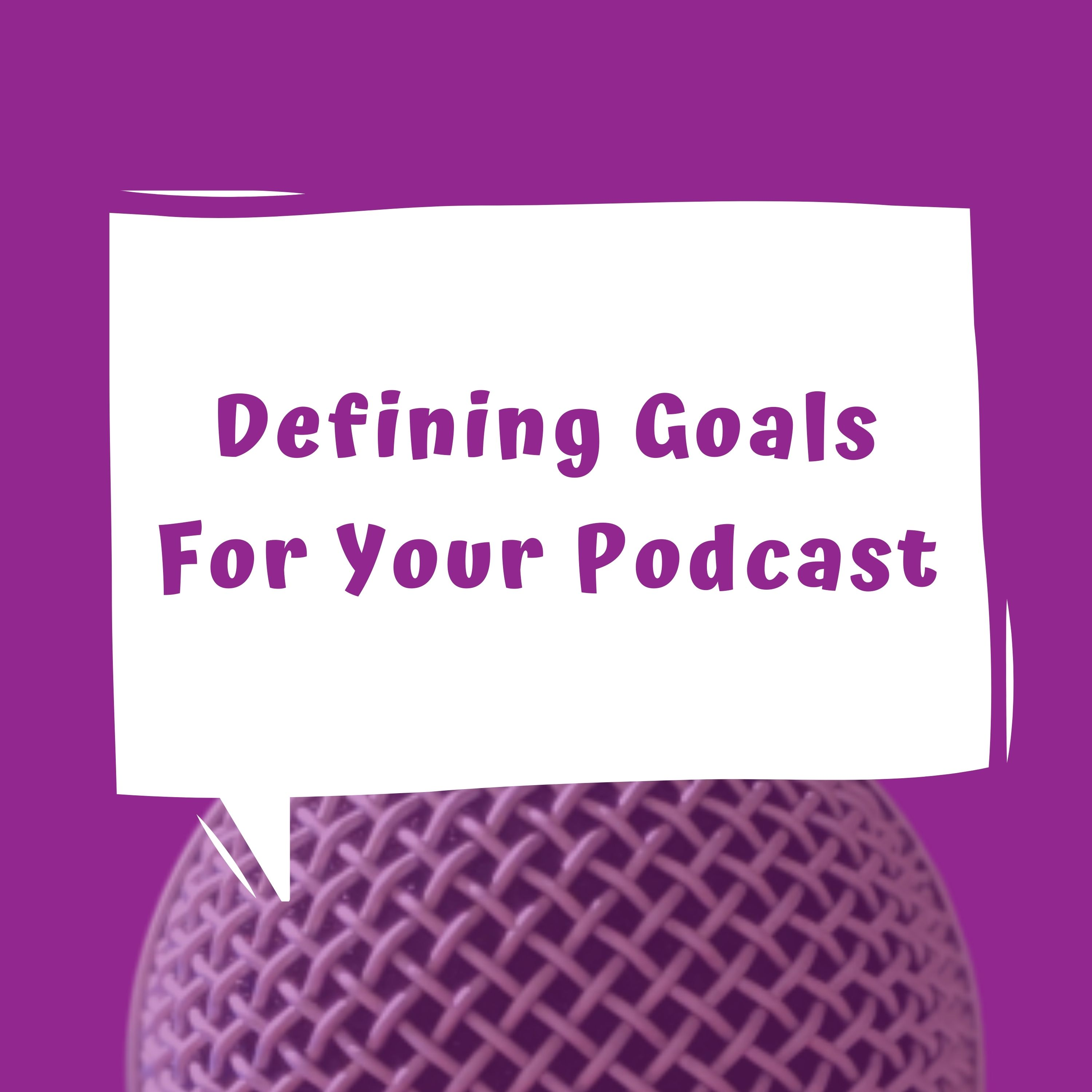 Defining Goals for Your Podcast