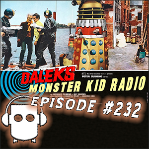 Monster Kid Radio #232 - Going on a TARDIS ride with Peter Cushing and Casey Criswell