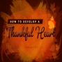 Artwork for How to Develop a Thankful Heart
