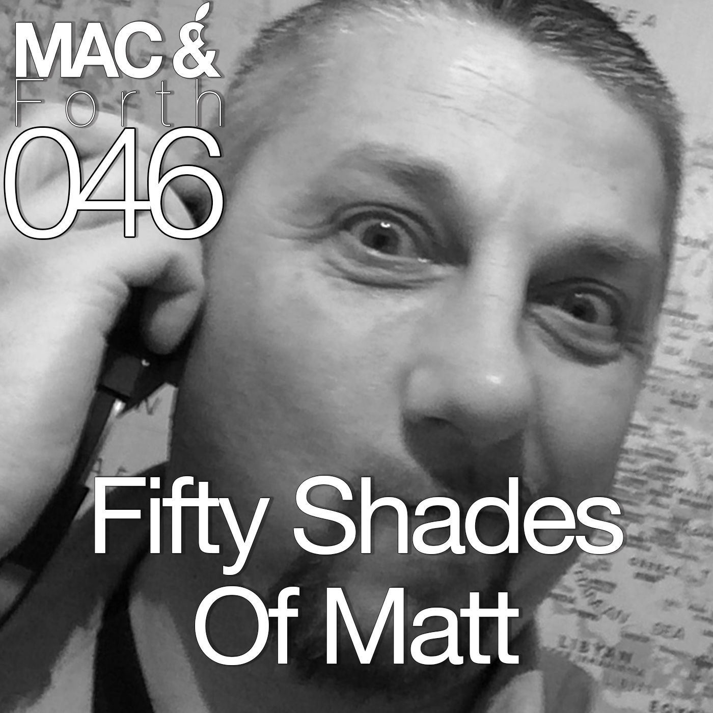 The Mac & Forth Show 046 - Fifty Shades Of Matt