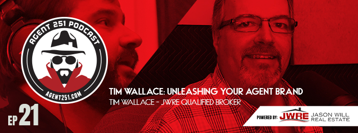 Ep.21 - Tim Wallace - Agent 251 Podcast - JWRE - Agent Brand