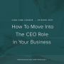 Artwork for Ep. 021 | How To Move Into The CEO Role In Your Business with Haley Burkhead