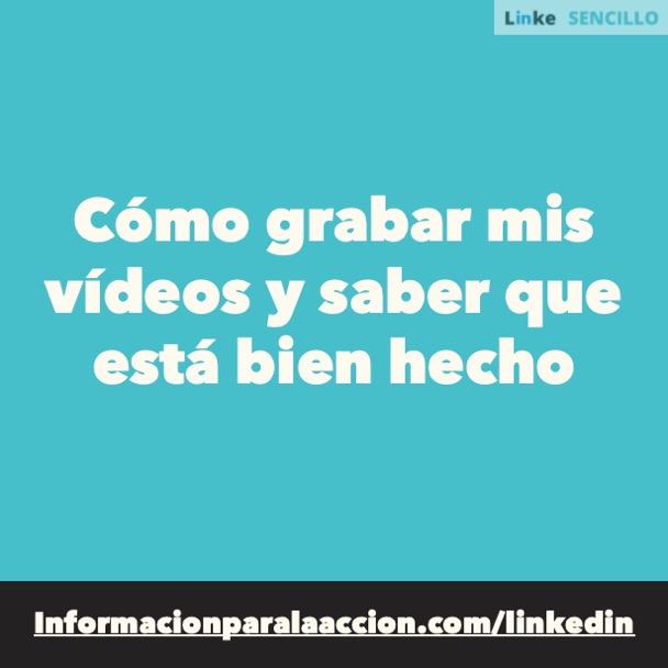 #153 -Como grabar mis vídeos y saber que está bien hecho - LinkedIn Sencillo