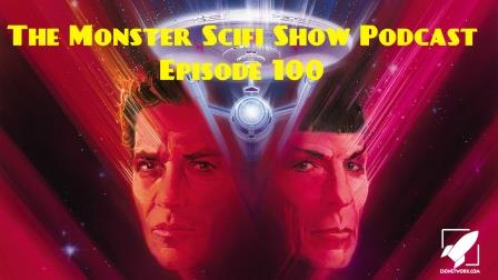 The Monster Scifi Show Podcast - Episode 100