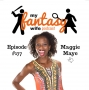 Artwork for My Fantasy Wife Ep. #177 with comedian guest MAGGIE MAYE!