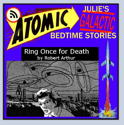 Atomic Julie's Galactic Bedtime Stories - Ring Once for Death!