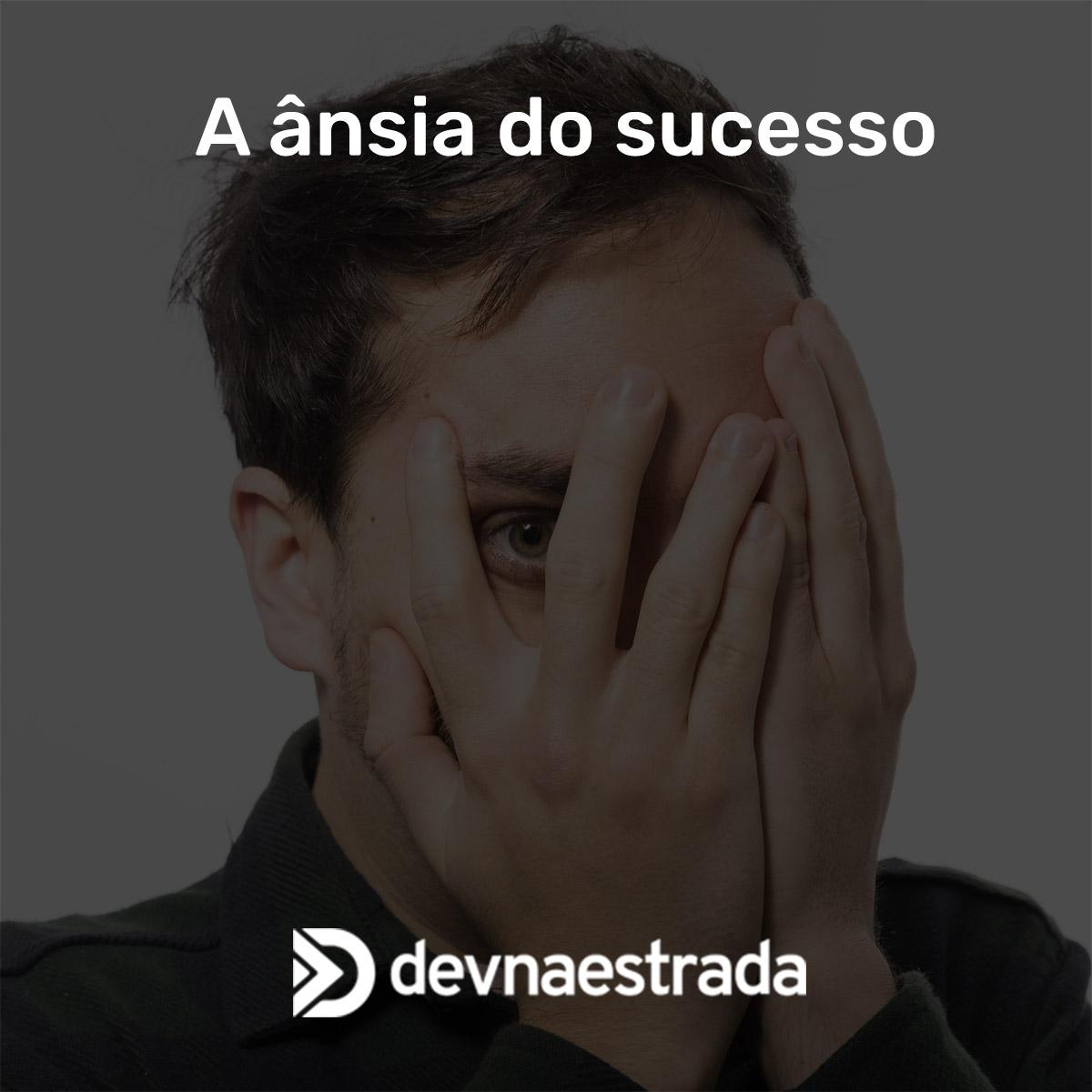 A ânsia do sucesso