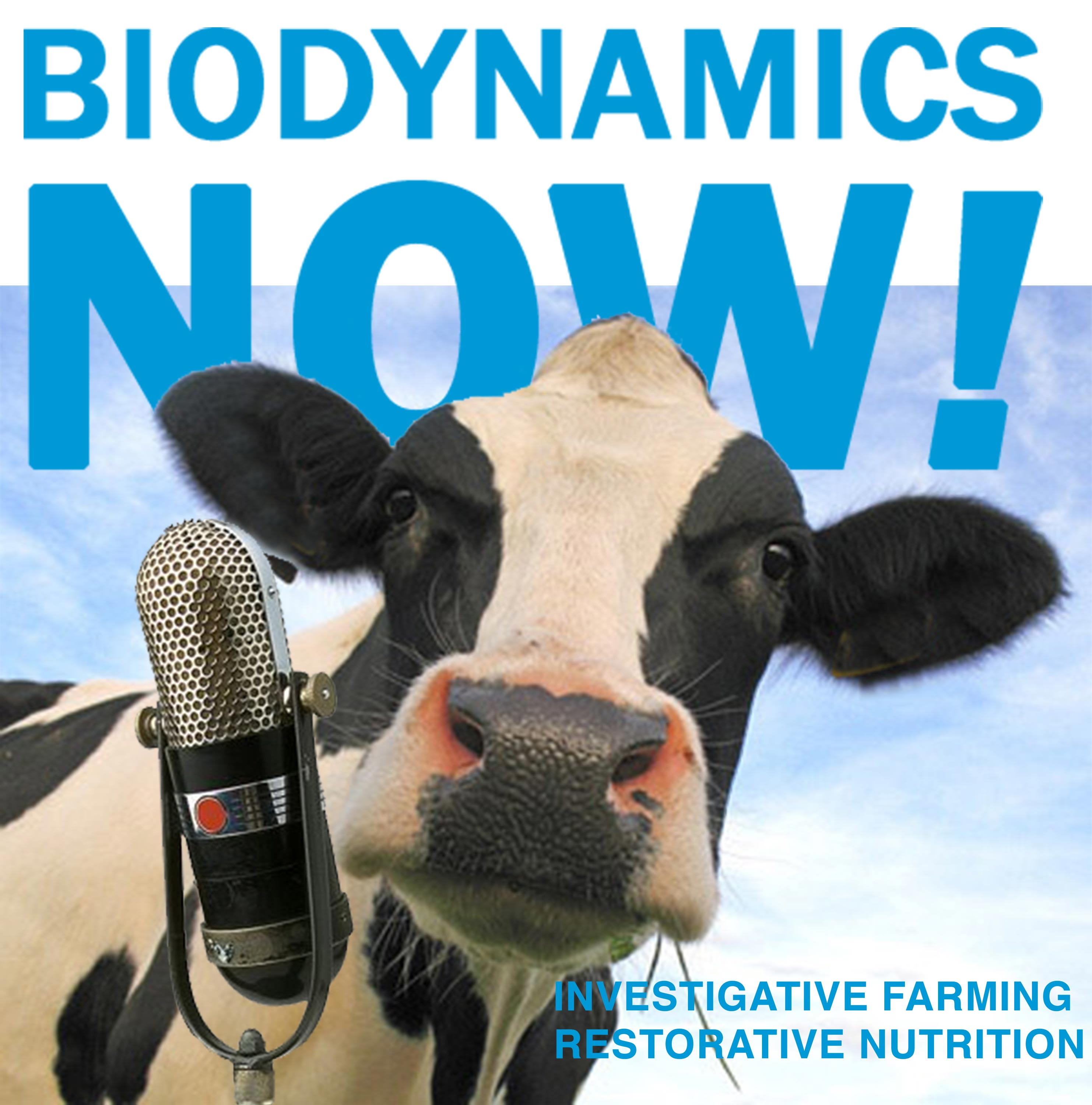 Biodynamics Now! Investigative Farming and Restorative Nutrition Podcast show art