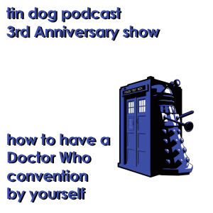 TDP 119: How to have a Doctor Who Convention By Yourself