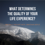 Artwork for What Determines The Quality of Your Life Experience