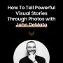 Artwork for How To Tell Powerful Visual Stories Through Photos with John DeMato