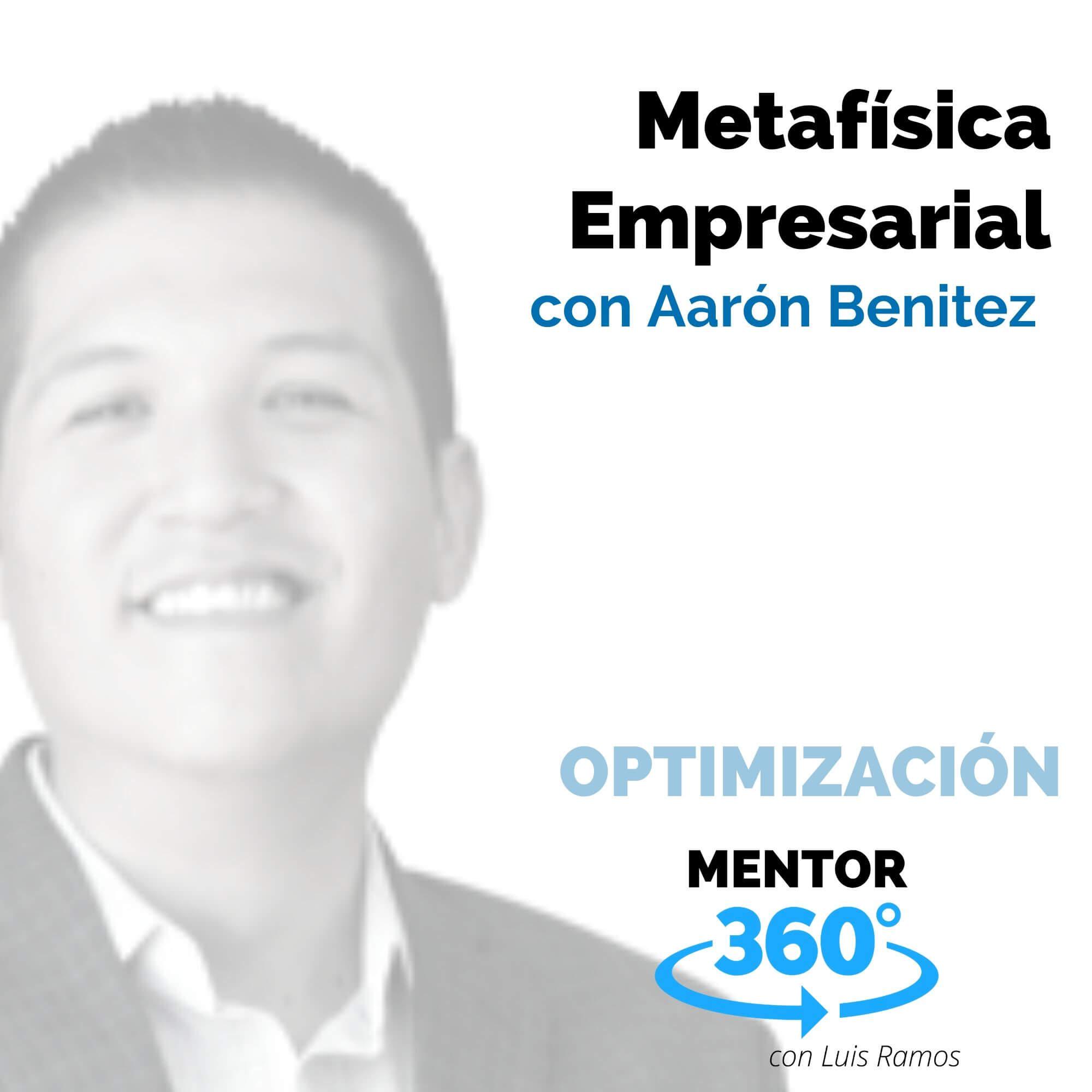 Metafísica Empresarial, con Aarón Benítez - OPTIMIZACIÓN