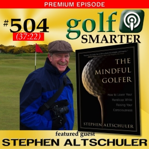 504 Premium: The Mindful Golfer - How to Lower Your Handicap While Raising Your Consciousness