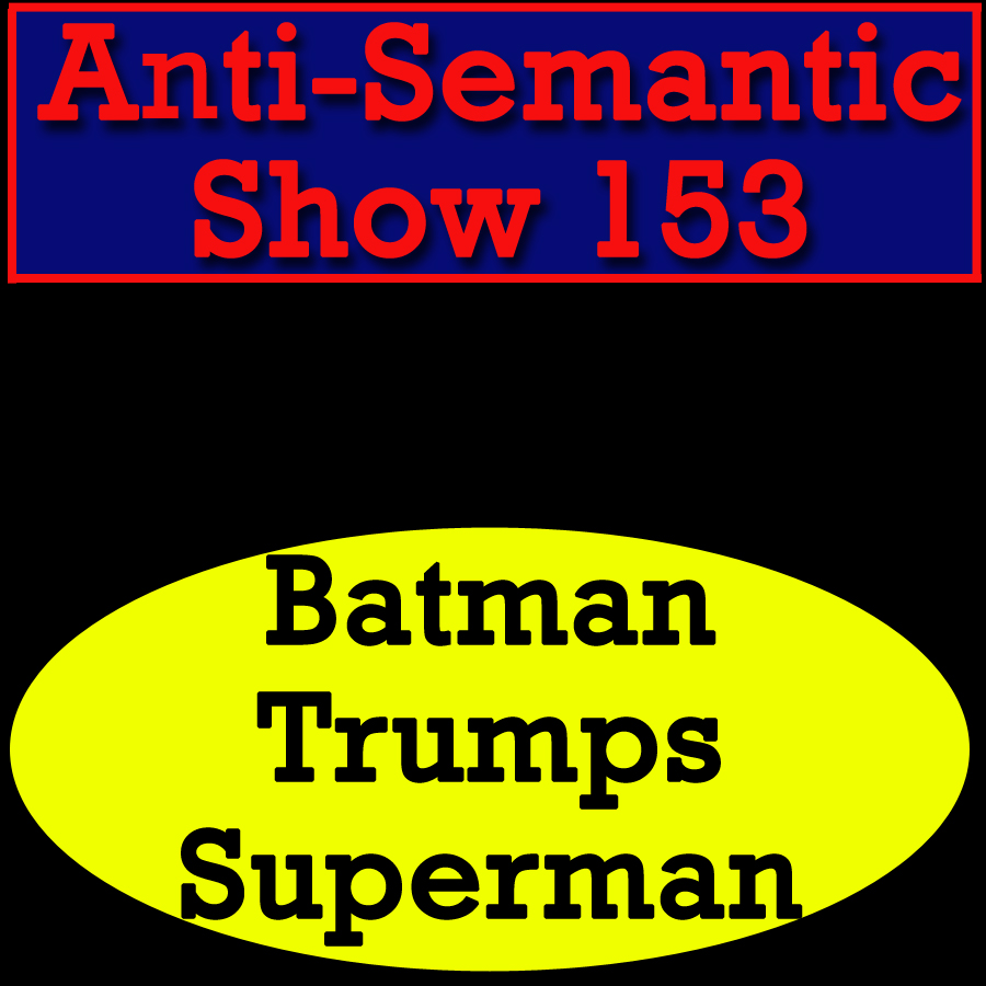 Episode 153 - Batman Trumps Superman