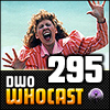 DWO WhoCast - #295 - Doctor Who Podcast