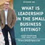 Artwork for Ep. 086: What is Leadership in the Small Business setting?