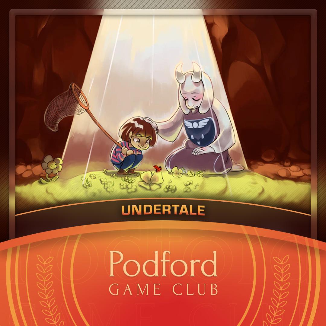 Podford Game Club: Undertale (Spoilercast)