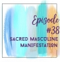 Artwork for Episode 38 - Sacred Masculine Manifestation with Tim Whild