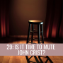 Artwork for 29: Is It Time to Mute John Crist?