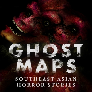 GHOST MAPS: True Southeast Asian Horror Stories