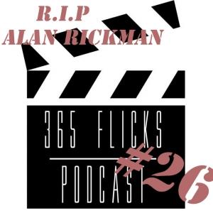 365+1Flicks #26 R.I.P Rickman Top3, Oscar Championship, Royal Rumble, Walking Dead