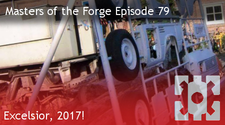 Masters of the Forge Episode 079 – Excelsior, 2017!
