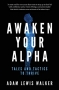 Artwork for Adam Lewis Walker: Awaken Your Alpha