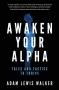 Artwork for Adam Lewis Walker: Awaken Your Alpha