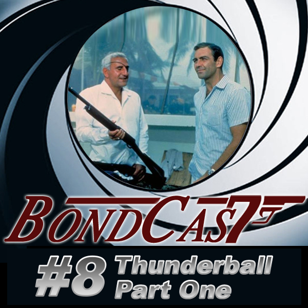 BondCast #8: Thunderball Part One