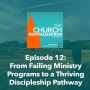 Artwork for Episode 12: Shifting From Failing Ministry Programs to a Thriving Discipleship Pathway