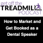 Artwork for How to Market and Get Booked as a Dental Speaker