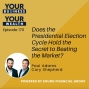 Artwork for 170 - Does the Presidential Election Cycle Hold the Secret to Beating the Market?