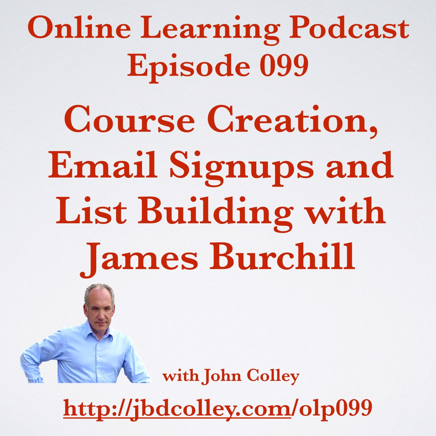 OLP099 Course Creation, Email Signups and List Building with James Burchill