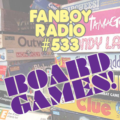 Fanboy Radio #533 - Board Game Madness!