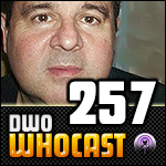 DWO WhoCast - #257 - Doctor Who Podcast
