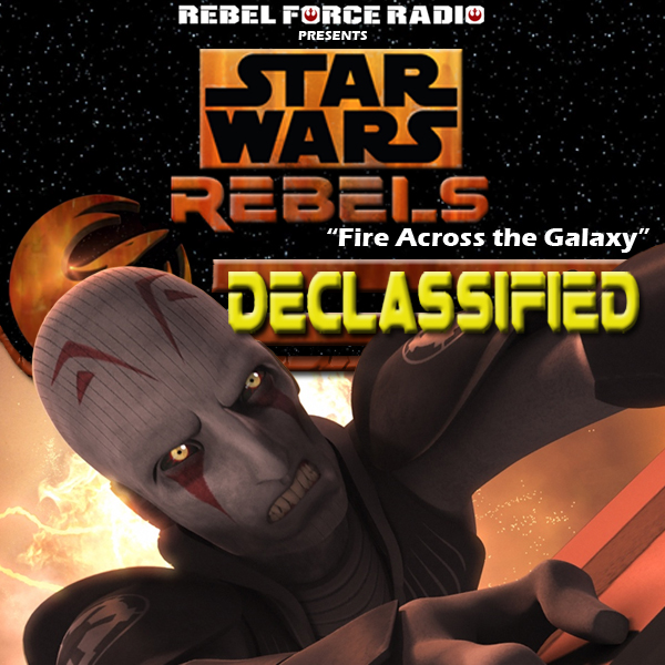 "Star Wars Rebels: Declassified: ""Fire Across The Galaxy"""