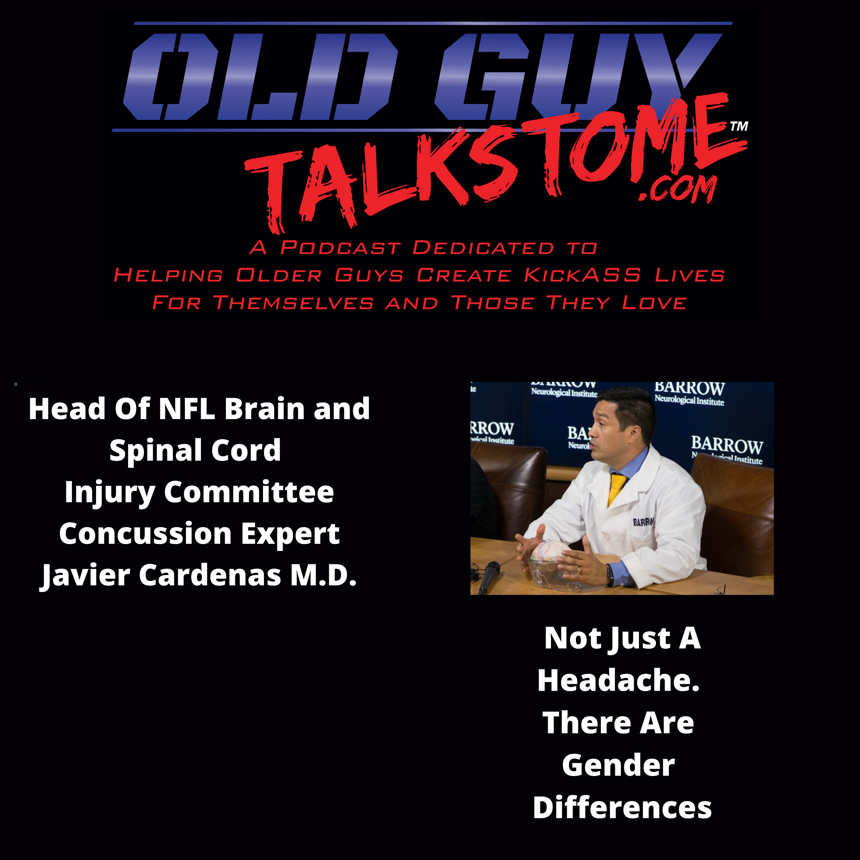 OldGuyTalksToMe - Head Of NFL Brain and Spinal Cord  Injury Committee World Famous  Concussion Expert Javier Cardenas M.D.