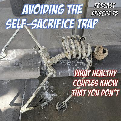 What Healthy Couples Know That You Don't - AVOIDING THE SELF-SACRIFICE TRAP IN RELATIONSHIPS