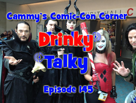 Cammy's Comic-Con Corner - Drinky Talky - Episode 145