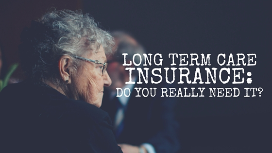 Long Term Care Insurance: Do You Really Need It?