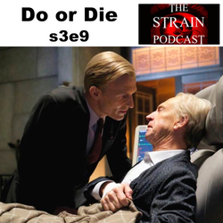 Do or Die s3e9 - The Strain Podcast