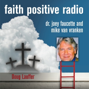 Faith Positive Radio: Doug Lauffer