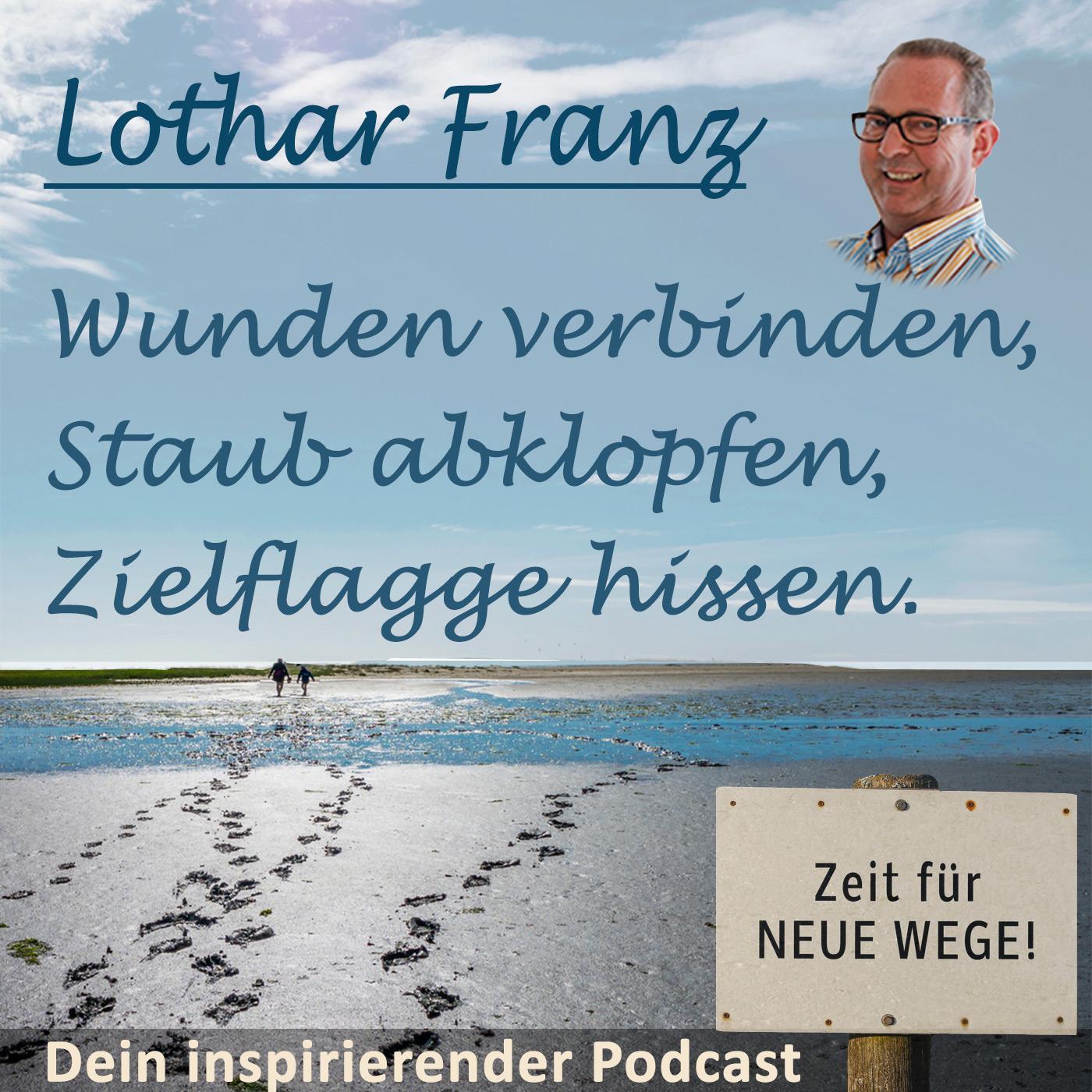Wunden verbinden. Staub abklopfen. Zielflagge hissen. Inspirierender Podcast mit Lothar Franz show art