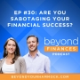 Artwork for Are You Sabotaging Your Shot at Financial Success?