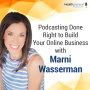 Artwork for 80 - Podcasting Done Right to Build Your Online Business with Marni Wasserman